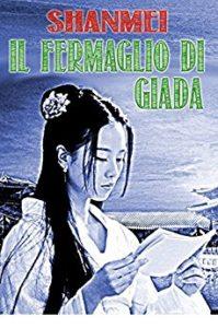 NON CHIAMATELE RECENSIONI#2: IL FERMAGLIO DI GIADA DI SHANMEI
